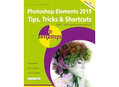 In Easy Steps Books - Photoshop Elements 2019 Tips, Tricks & Shortcuts In Easy Steps