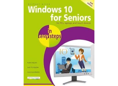 In Easy Steps Books - Windows 10 for Seniors In Easy Steps, 3rd Edition – Covers the April 2018 Update