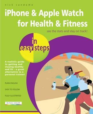 In Easy Steps iPhone & Apple Watch For Health & Fitness In Easy Steps