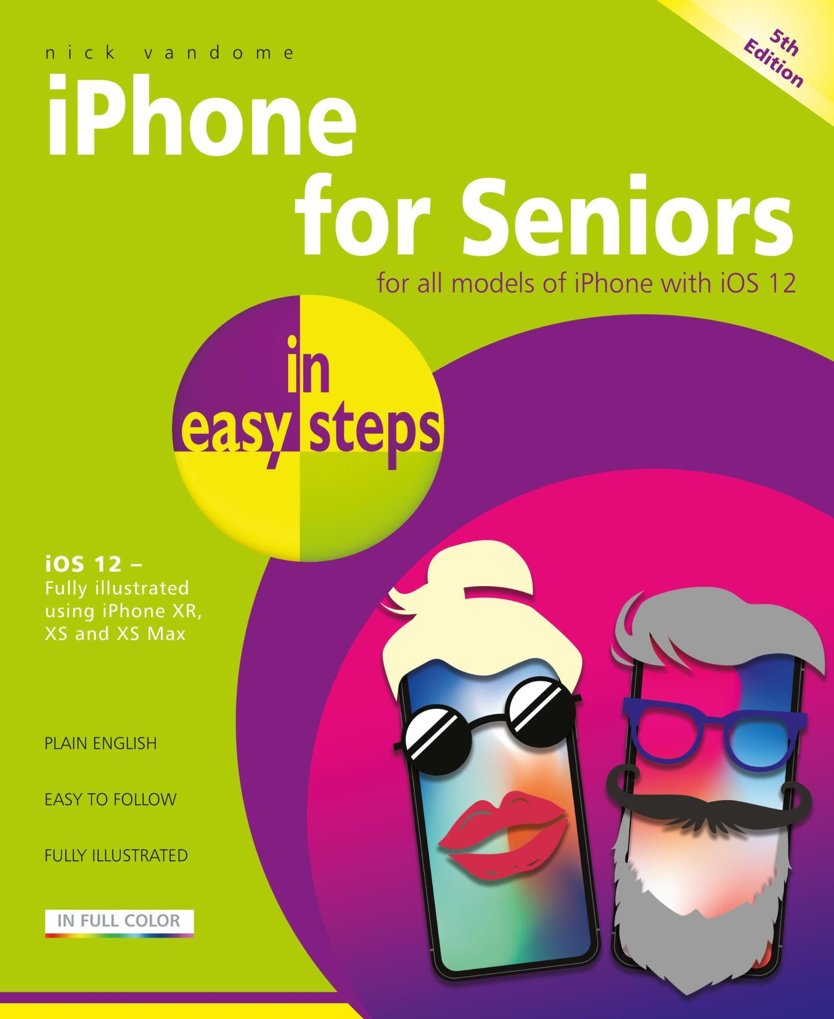 In Easy Steps iPhone For Seniors In Easy Steps, 5th Edition - Covers iOS 12