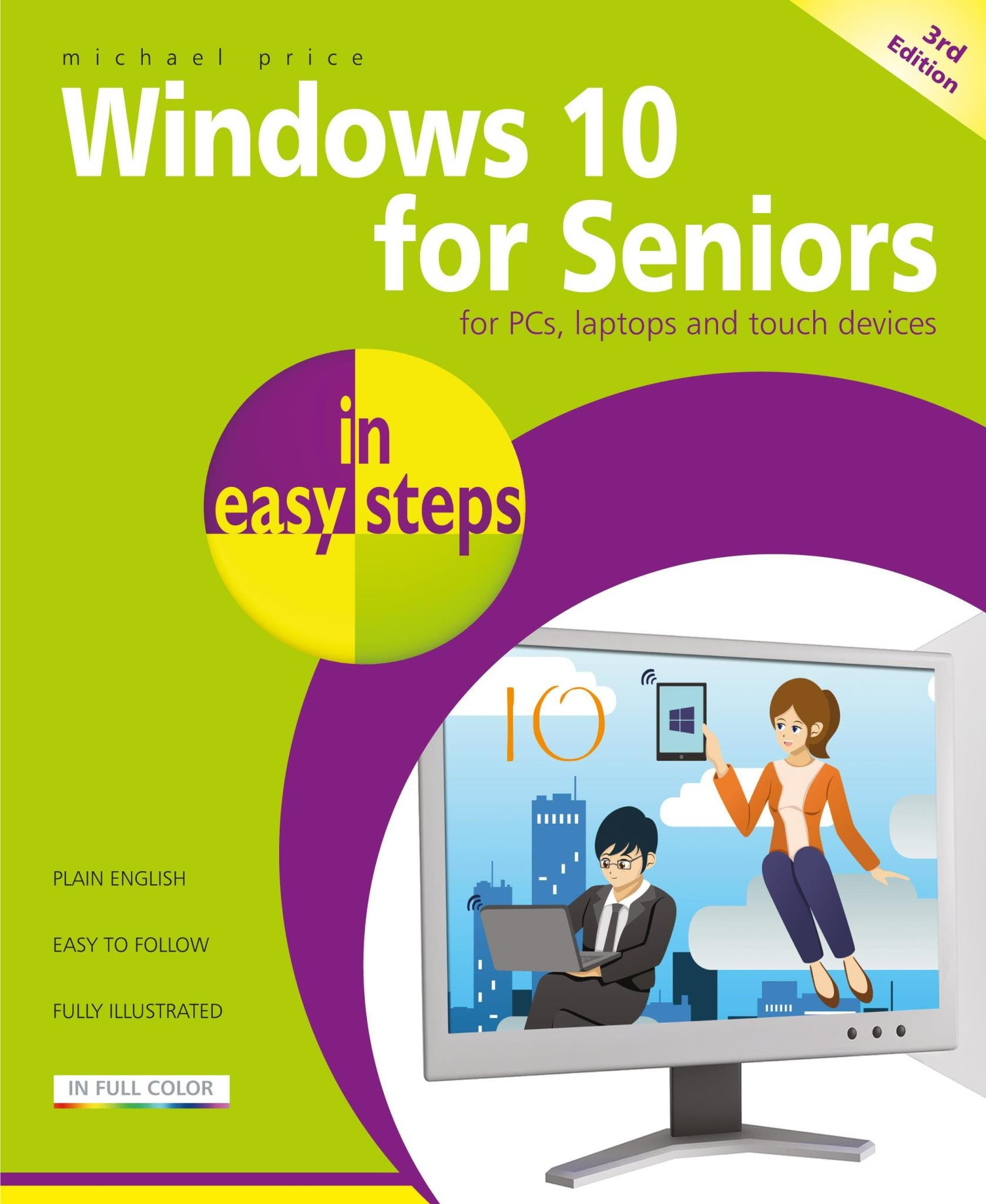 In Easy Steps Windows 10 for Seniors In Easy Steps, 3rd Edition – Covers the April 2018 Update