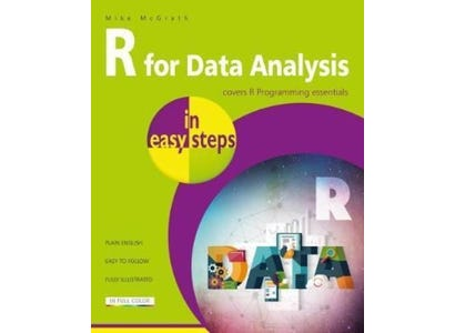 In Easy Steps Books - R For Data Analysis In Easy Steps - Covers R Programming Essentials