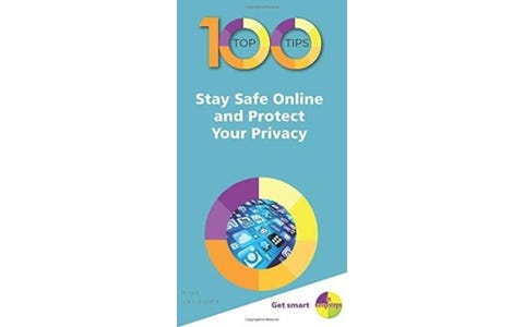 100 Top Tips - Stay Safe Online and Protect Your Privacy In Easy Steps
