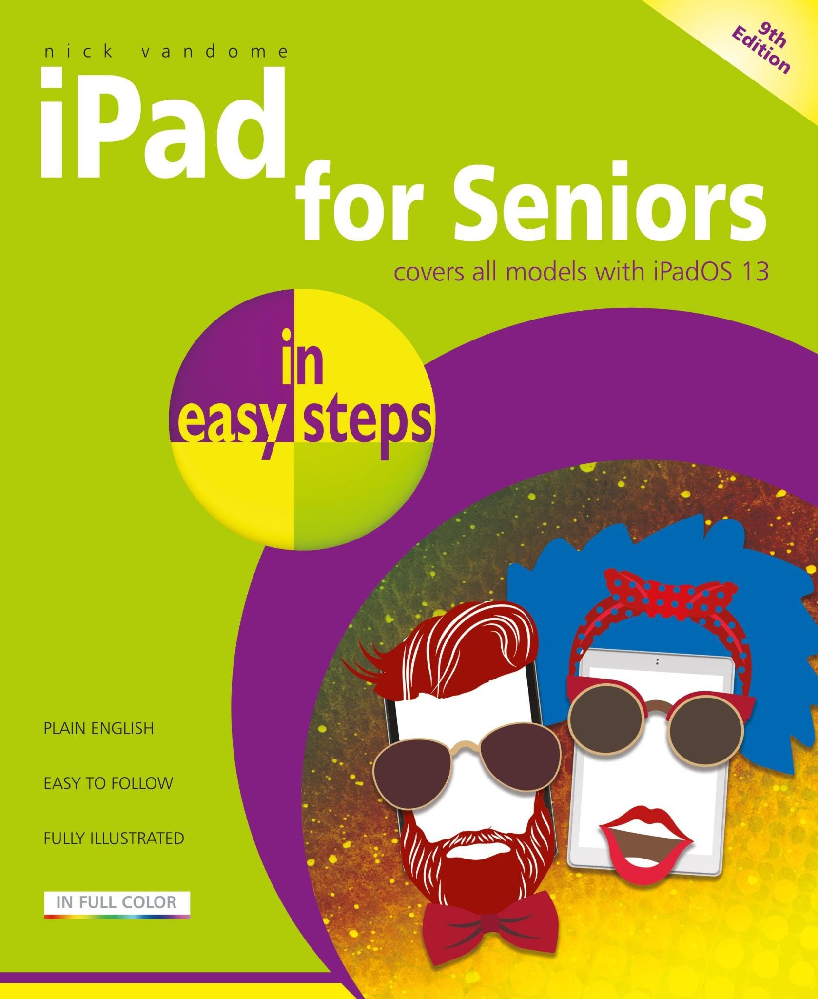 In Easy Steps iPad for Seniors , 9th edition - covers all iPads with iPadOS 13