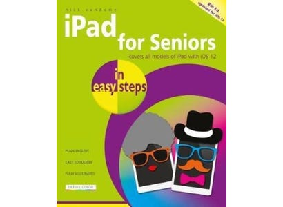 In Easy Steps Books - iPad For Seniors In Easy Steps, 8th Edition – Covers All iPads With iOS 12