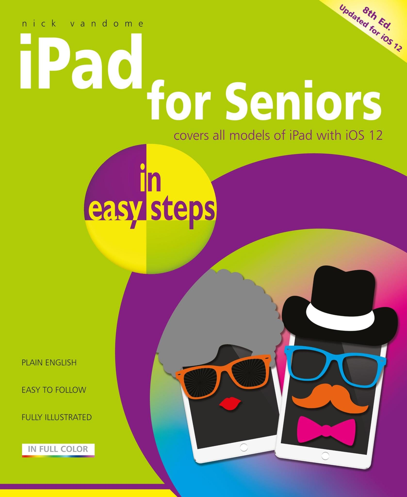 In Easy Steps iPad For Seniors In Easy Steps, 8th Edition – Covers All iPads With iOS 12