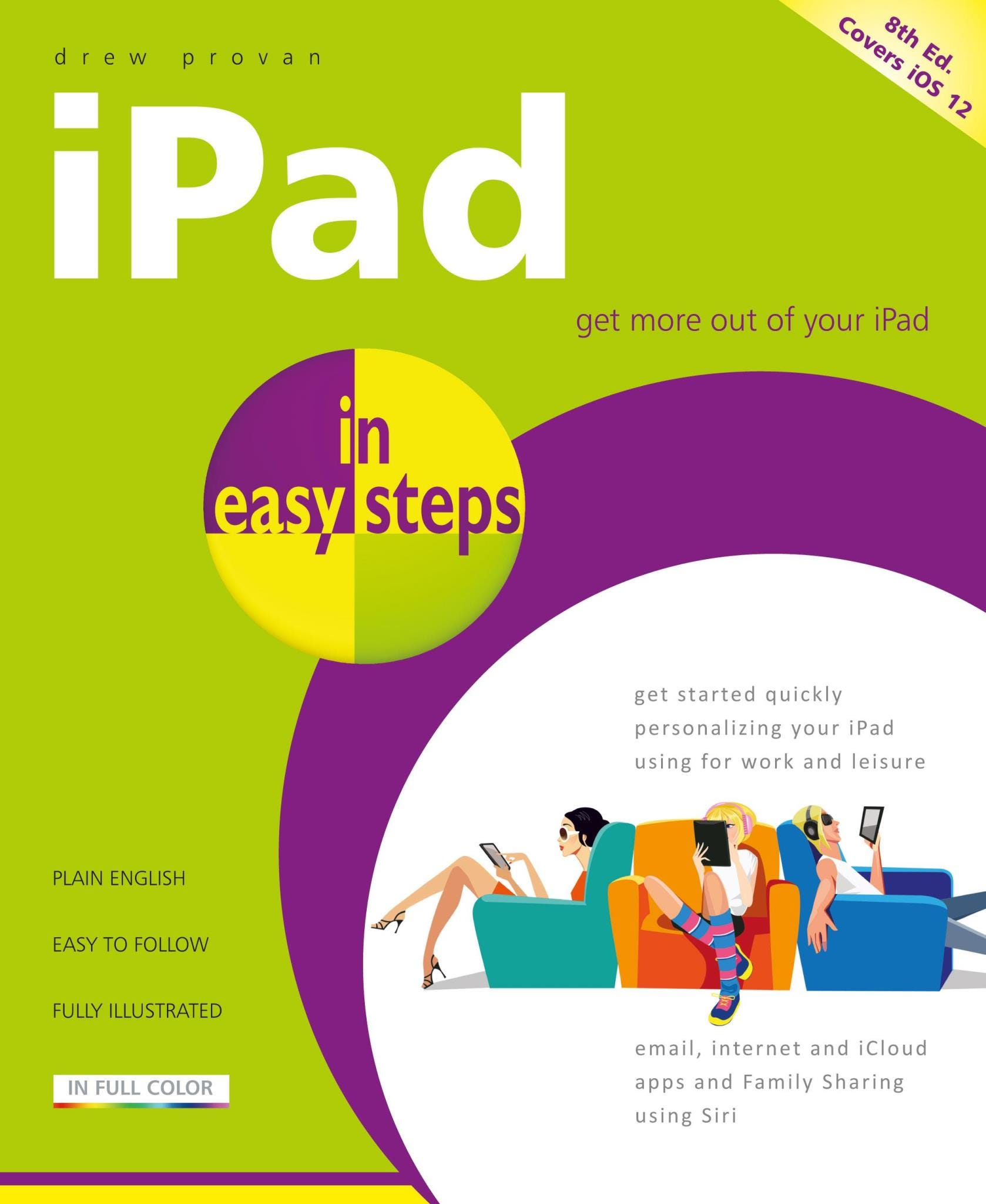In Easy Steps iPad In Easy Steps, 8th Edition – Covers All Models of iPad With iOS 12
